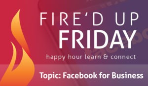 Fired Up Fridays Facebook for Business