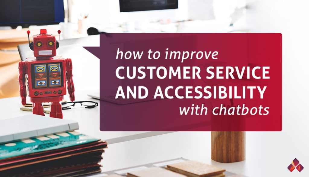 How to Improve Customer Service and Accessibility with Chatbots